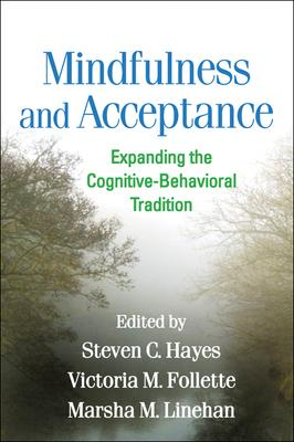 Mindfulness and Acceptance : Expanding the Cognitive-Behavioral Tradition