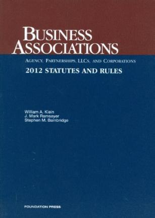Klein, Ramseyer and Bainbridge's Business Associations-Agency, Partnerships, Llcs and Corporations, Statutes and Rules, 2012