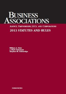 Klein, Ramseyer, and Bainbridge's Business Associations Agency, Partnerships, Llcs, and Corporations 2013 Statutes and Rules