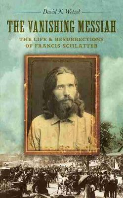 The Vanishing Messiah: The Life and Resurrections of Francis Schlatter