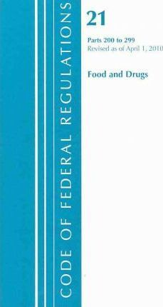 Code of Federal Regulations, Title 21  Parts 200-299 (Food and Drugs) FDA - Drugs - General Revised 4/10