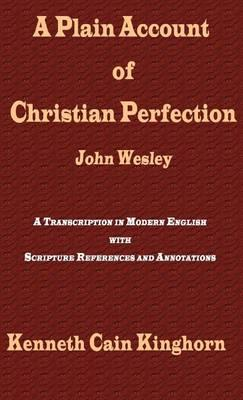 A Plain Account of Christian Perfection as Believed and Taught by the Reverend Mr. John Wesley