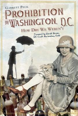 Prohibition in Washington, DC: How Dry We Weren't