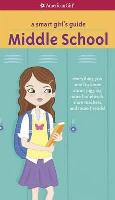 A Smart Girl's Guide: Middle School : Everything You Need to Know about Juggling More Homework, More Teachers, and More Friends!