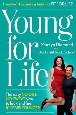 Young for Life : The Easy No-Diet, No-Sweat Plan to Look and Feel 10 Years Younger