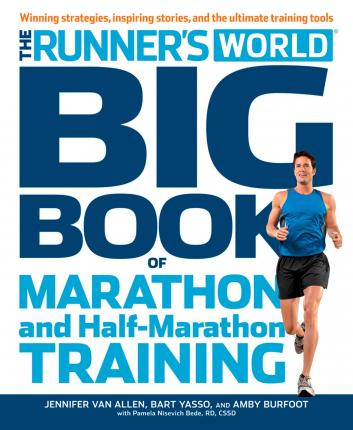 Runner's World Big Book Of Marathon And Half-Marathon Training - Amby Burfoot, Bart Yasso, Pamela Nisevich Bede