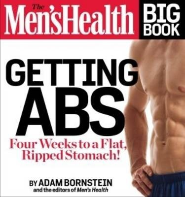 The Men's Health Big Book of Abs : Get a Flat, Ripped Stomach and Your Strongest Body Ever–In Four Weeks – Adam Bornstein