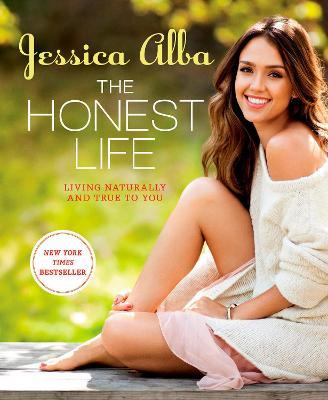 The Honest Life : Living Naturally and True to You – Jessica Alba