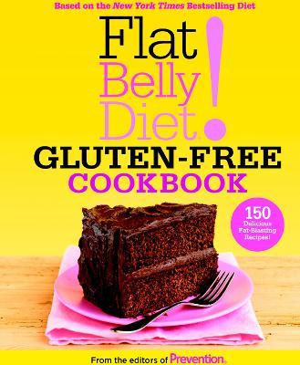 Flat Belly Diet! Gluten-Free Cookbook : 150 Delicious Fat-Blasting Recipes! – Editors of Prevention Magazine