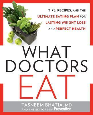 What Doctors Eat : The MD-designed Diet for Fast, Sustainable Weight Loss and a Lifetime of Perfect Health – Prevention Magazine