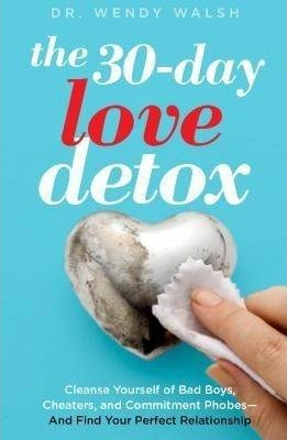 The 30-day Love Detox: Cleanse Yourself of Bad Boys, Cheaters, and Commitment Phobes-and Find Your Perfect Relationship
