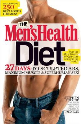 The Men's Health Diet : 27 Days to Sculpted Abs, Maximum Muscle & Superhuman Sex! – Stephen Perrine