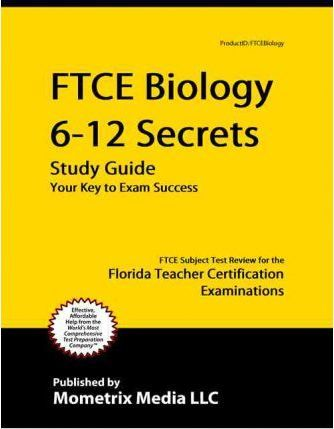 Ftce Biology 6-12 Secrets Study Guide: Ftce Test Review for the Florida Teacher Certification Examinations