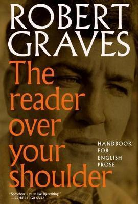 The Reader Over Your Shoulder : A Handbook for Writers of English Prose
