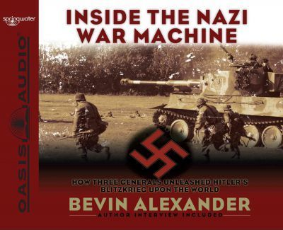 Inside the Nazi War Machine (Library Edition)  How Three Generals Unleashed Hitler's Blitzkrieg Upon the World