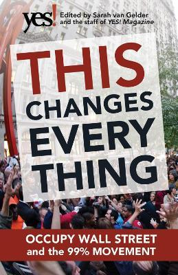 This Changes Everything Occupy Wall Street and the 99% Movement