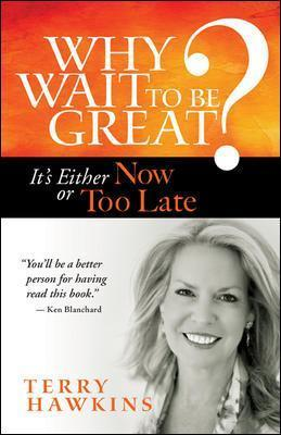 Why Wait to Be Great? It's Either Now or Too Late