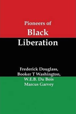 Pioneers of Black Liberation  Writings from the Early African-American Champions of Civil Rights and Racial Equality