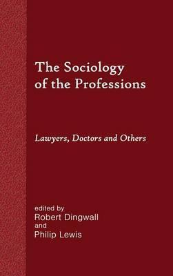 The Sociology of the Professions  Lawyers, Doctors and Others