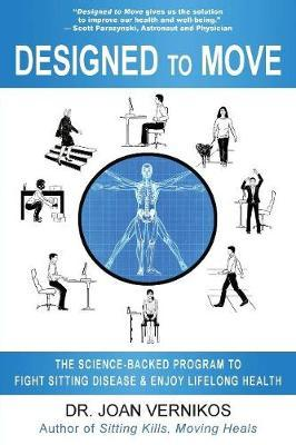 Designed to Move : The Science-Backed Program to Fight Sitting Disease & Enjoy Lifelong Health