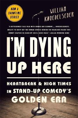 I'm Dying Up Here : Heartbreak and High Times in Stand-Up Comedy's Golden Era