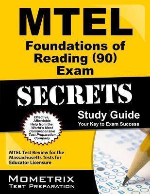 MTEL Foundations of Reading (90) Exam Secrets: MTEL Test Review for the Massachusetts Tests for Educator Licensure