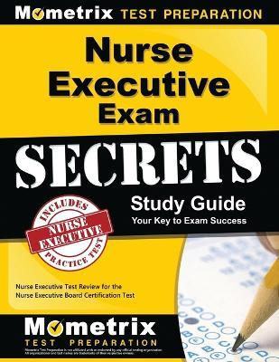nurse executive exam secrets study guide : nurse executive exam ...