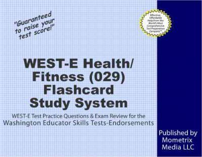 West-E Health/Fitness (029) Flashcard Study System : Exam Secrets