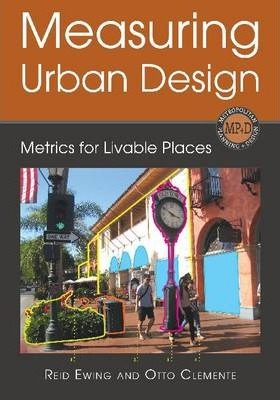 Measuring Urban Design: Metrics for Livable Places