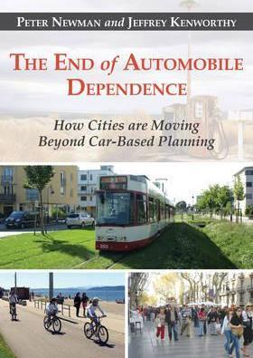 The End of Automobile Dependence  How Cities are Moving Beyond Car-Based Planning