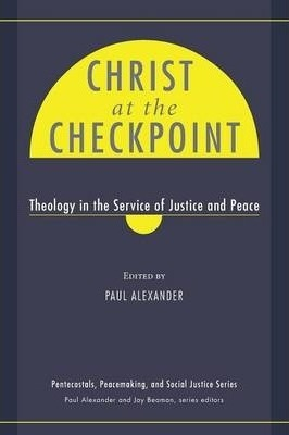 Christ at the Checkpoint  Theology in the Service of Justice and Peace