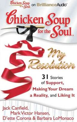 Chicken Soup for the Soul My Resolution  31 Stories of Support, Making Your Dream a Reality, and Liking it