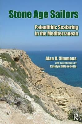 Stone Age Sailors : Paleolithic Seafaring in the Mediterranean