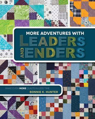 More Adventures with Leaders and Enders : Make Even More Quilts in Less Time
