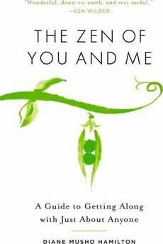 The Zen Of You And Me : A Guide To Getting Along With Just About Anyone