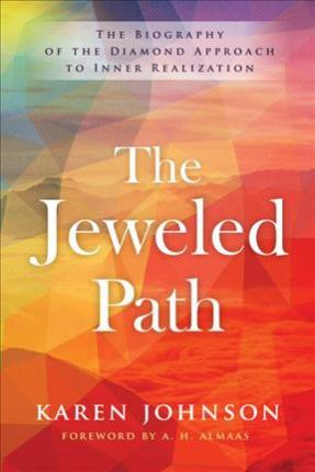 The Jeweled Path : The Biography of the Diamond Approach to Inner Realization