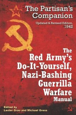 The Red Army's Do-it-Yourself Nazi-Bashing Guerrilla Warfare Manual : The Partisan's Handbook, Updated and Revised Edition 1942