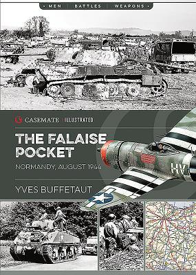 The Falaise Pocket : Normandy, August 1944