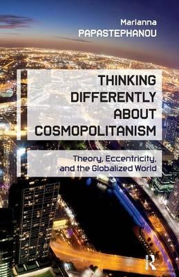 Thinking Differently About Cosmopolitanism: Theory, Eccentricity, and the Globalized World