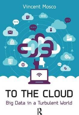 To the Cloud : Big Data in a Turbulent World