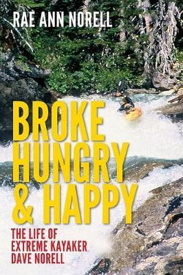 Broke, Hungry, and Happy  The Life of Extreme Kayaker Dave Norell