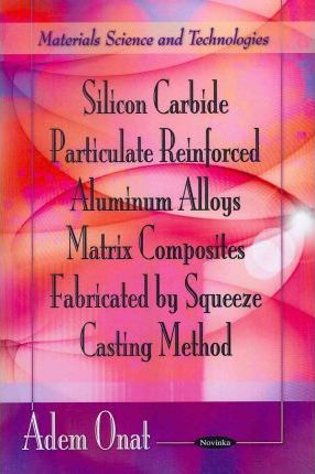 Silicon Carbide Particulate Reinforced Aluminum Alloys Matrix Composites Fabricated by Squeeze Casting Method