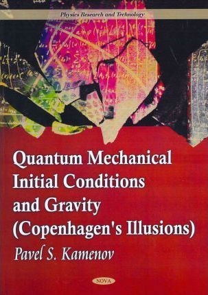 Quantum Mechanical Initial Conditions & Gravity (Copenhagen's Illusions)