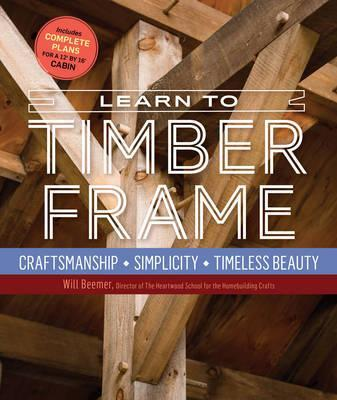 Learn to Timber Frame : Will Beemer : 9781612126685