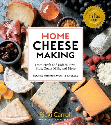 Home Cheese Making, 4th Edition: From Fresh and Soft to Firm, Blue, Goat's Milk and More; Recipes for 100 Favorite Cheeses