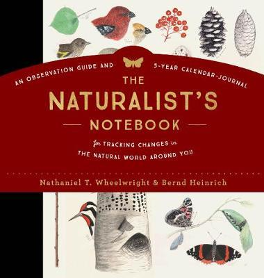 The Naturalist's Notebook : An Observation Guide and 5-Year Calendar-Journal for Tracking Changes in the Natural World Around Us