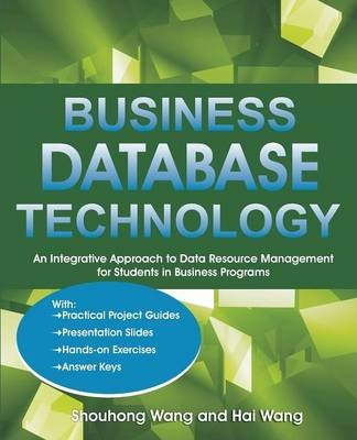 Business Database Technology: An Integrative Approach to Data Resource Management with Practical Project Guides, Presentation Slides, Answer Keys to