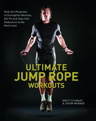 Ultimate Jump Rope Workouts : Kick-Ass Programs to Strengthen Muscles, Get Fit, and Take Your Endurance to the Next Level – Stewart