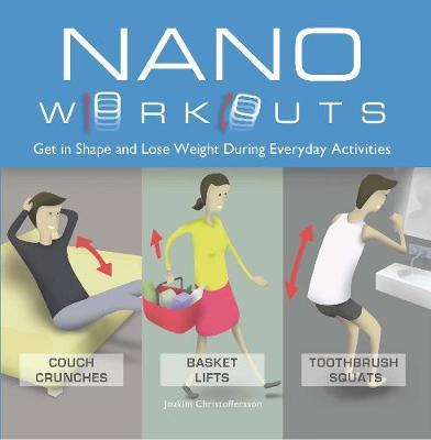 Nano Workouts : Get in Shape and Lose Weight During Everyday Activities