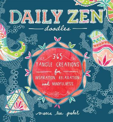 Daily Zen Doodles : 365 Tangle Creations for Inspiration, Relaxation and Joy